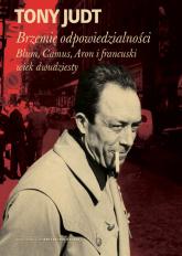 Brzemię odpowiedzialności: Blum, Camus, Aron i francuski wiek dwudziesty - Tony Judt | mała okładka