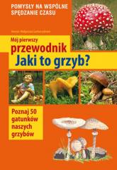 Mój pierwszy przewodnik Jaki to grzyb? - Garbarczyk Henryk, Garbarczyk Małgorzata | mała okładka