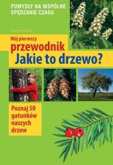 Mój pierwszy przewodnik Jakie to drzewo? - Tomasz Hryniewicki | mała okładka