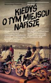 Kiedyś o tym miejscu napiszę Wspomnienia - Wainaina Binyavanga | mała okładka