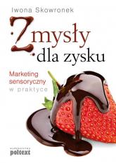 Zmysły dla zysku Marketing sensoryczny w praktyce - Iwona Skowronek | mała okładka