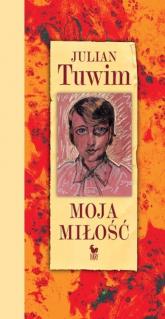 Moja miłość - Julian Tuwim | mała okładka