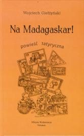 Na Madagaskar powieść satyryczna - Wojciech Giełżyński | mała okładka
