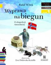 Wyprawa na biegun O ekspedycji Amundsena Czytam sobie  poziom 1 - Rafał Witek | mała okładka