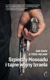 Szpiedzy Mossadu i tajne wojny Izraela - Raviv Dan, Melman Yossi | mała okładka