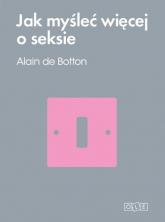 Jak myśleć więcej o seksie - Alain Botton | mała okładka