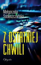 Z ostatniej chwili - Małgorzata Sobieszczańska | mała okładka
