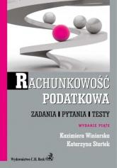 Rachunkowość podatkowa Zadania, pytania, testy - Startek Katarzyna, Winiarska Kazimiera | mała okładka
