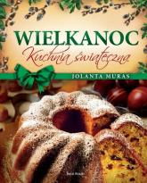 Wielkanoc Kuchnia świąteczna - Jolanta Muras | mała okładka