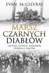 Marsz Czarnych Diabłów Odyseja Dywizji Pancernej generała Maczka - Evan McGilvray | mała okładka