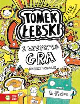 Tomek Łebski Tom 3 I wszystko gra - Liz Pichon | mała okładka