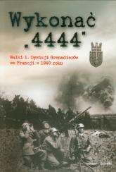 Wykonać 4444 Walki 1 Dywizji Grenadierów we Francji w 1940 roku - zbiorowa Praca | mała okładka