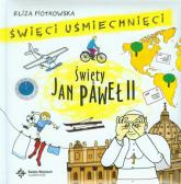 Święci uśmiechnięci Święty Jan Paweł II - Eliza Piotrowska | mała okładka