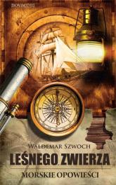Leśnego zwierza morskie opowieści - Waldemar Szwoch | mała okładka