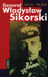 Generał Władysław Sikorski - Jerzy Majka | mała okładka