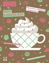 Moc czekolady Opowieść o Wedlach i czekoladzie - Anna Czerwińska-Rydel | mała okładka