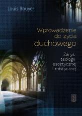 Wprowadzenie do życia duchowego Zarys teologii ascetycznej i mistycznej - Louis Bouyer | mała okładka
