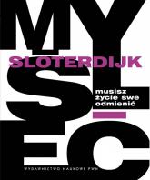 Musisz życie swe odmienić O antropotechnice - Peter Sloterdijk   mała okładka
