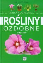 Rośliny ozdobne Encyklopedia - Michał Mazik | mała okładka