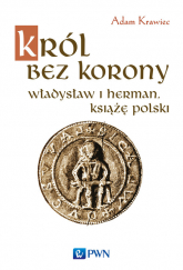 Król bez korony Władysław I Herman, książę polski. - Adam Krawiec | mała okładka