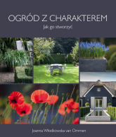 Ogród z charakterem jak go stworzyć - Włodkowska van Ommen Joanna | mała okładka