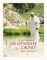 Jak otwarte okno Myśli o Janie Pawle II - Jan Twardowski | mała okładka