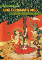 Miłość i małżeństwo w Indiach Z dziejów literatury indyjskiej - Barbara Grabowska | mała okładka