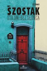 Sto dni bez słońca - Wit Szostak | mała okładka