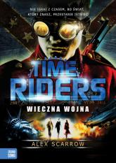 Time Riders Tom 4 Wieczna wojna - Alex Scarrow | mała okładka