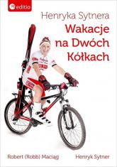Henryka Sytnera Wakacje na Dwóch Kółkach - Maciąg Robert, Sytner Henryk | mała okładka