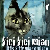Kici kici miau Little kitty miaow miaow - Józef Wilkoń | mała okładka