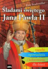 Śladami świętego Jana Pawła II Zagadki opowiadania i kolorowanki dla dzieci - Ewa Stadtmuller | mała okładka