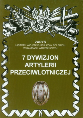 7 dywizjon artylerii przeciwlotniczej Zarys historii wojennej pułków polskich w kampanii wrześniowej - Przemysław Dymek | mała okładka