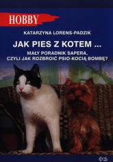 Jak pies z kotem Mały poradnik sapera, czyli jak rozbroić psio-kocią bombę ? - Katarzyna Lorens-Padzik | mała okładka