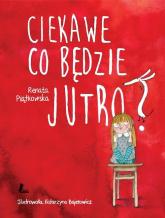 Ciekawe co będzie jutro - Renata Piątkowska | mała okładka