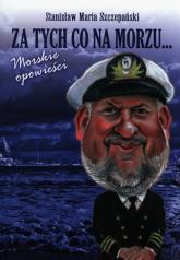 Za tych co na morzu Morskie opowieści - Szczepański Stanisław Maria | mała okładka
