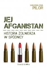 Jej Afganistan Historia żołnierza w spódnicy - Magdalena Pilor   mała okładka