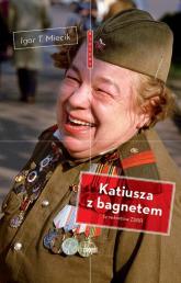 Katiusza z bagnetem 14 sekretów ZSRR - Miecik Igor T. | mała okładka
