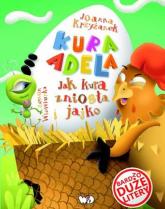 Kura Adela Jak kura zniosła jajko - Joanna Krzyżanek | mała okładka