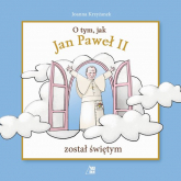 O tym jak Jan Paweł II został świętym - Joanna Krzyżanek | mała okładka