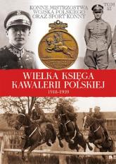 Wielka Księga Kawalerii Polskiej 1918-1939 - zbiorowa praca | mała okładka