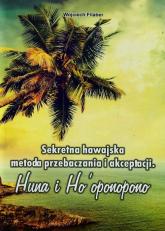 Sekretna hawajska metoda przebaczania i akceptacji Huna i Ho'oponopono - Wojciech Filaber   mała okładka