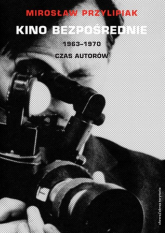 Kino bezpośrednie 1963-1970. Czas autorów - Mirosław Przylipiak | mała okładka