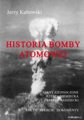 Historia bomby atomowej: Stany Zjednoczone Rzesza Niemiecka Związek Radziecki Fakty – Relacje – Dokumenty - Jerzy Kubowski | mała okładka