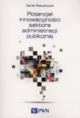 Potencjał innowacyjności sektora administracji publicznej - Daniel Rzeczkowski   mała okładka