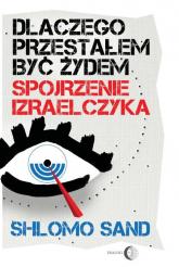 Dlaczego przestałem być Żydem Spojrzenie Izraelczyka - Shlomo Sand | mała okładka
