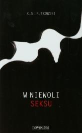W niewoli seksu - K.S. Rutkowski | mała okładka