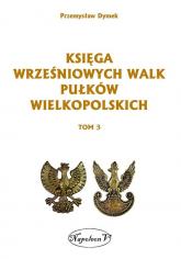 Księga wrześniowych walk pułków wielkopolskich Tom 3 - Przemysław Dymek | mała okładka