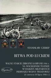 Bitwa pod Łuckiem Walne starcie zbrojne kampanii 1916 r. na wschodnim teatrze wydarzeń militarnych Pierwszej Wojny Świ - Stanisław Czerep | mała okładka