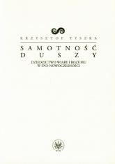 Samotność duszy Dziedzictwo wiary i rozumu w (po)nowoczesności - Krzysztof Tyszka | mała okładka